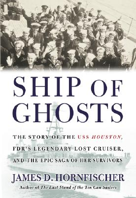 Ship of Ghosts: The Story of the USS Houston, FDR's Legendary Lost Cruiser, and the Epic Saga of Her Survivors - Hornfischer, James D