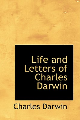 Life and Letters of Charles Darwin - Darwin, Charles, Professor