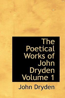 The Poetical Works of John Dryden Volume 1 - Dryden, John