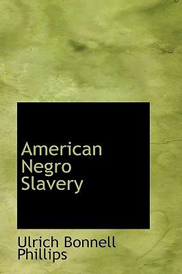 American Negro Slavery - Phillips, Ulrich Bonnell