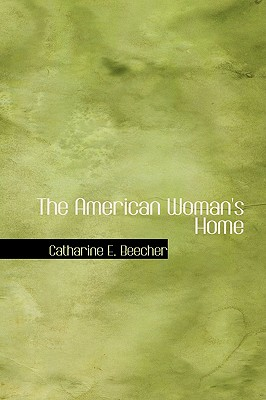 The American Woman's Home - Beecher, Catharine Esther