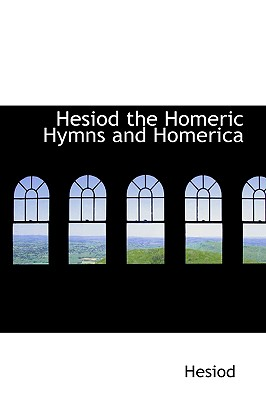 Hesiod the Homeric Hymns and Homerica - Hesiod