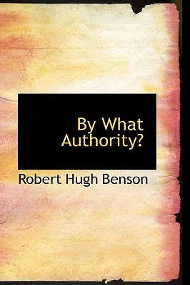 By What Authority? - Benson, Robert Hugh, Msgr.