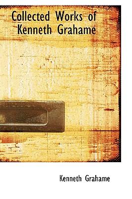 Collected Works of Kenneth Grahame - Grahame, Kenneth