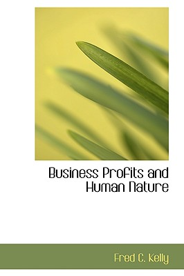 Business Profits and Human Nature - Kelly, Fred C