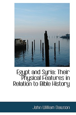 Egypt and Syria: Their Physical Features in Relation to Bible History - Dawson, John William