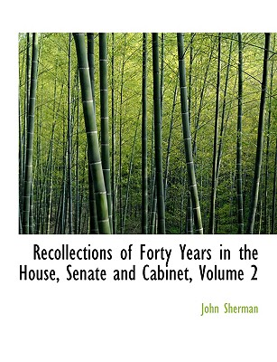 Recollections of Forty Years in the House, Senate and Cabinet, Volume 2 - Sherman, John