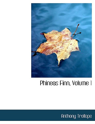 Phineas Finn, Volume 1 - Trollope, Anthony