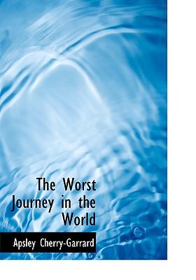 The Worst Journey in the World - Cherry-Garrard, Apsley