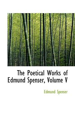 The Poetical Works of Edmund Spenser, Volume V - Spenser, Edmund, Professor
