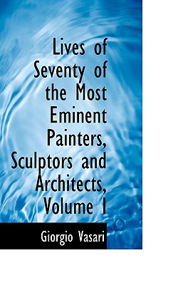 Lives of Seventy of the Most Eminent Painters, Sculptors and Architects, Volume I - Vasari, Giorgio