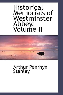 Historical Memorials of Westminster Abbey, Volume II - Stanley, Arthur Penrhyn