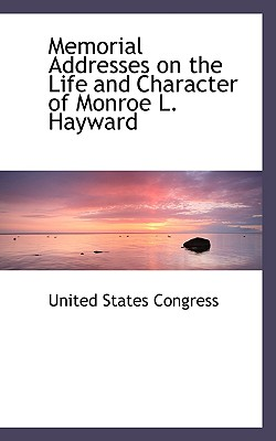 Memorial Addresses on the Life and Character of Monroe L. Hayward - Congress, United States, Professor