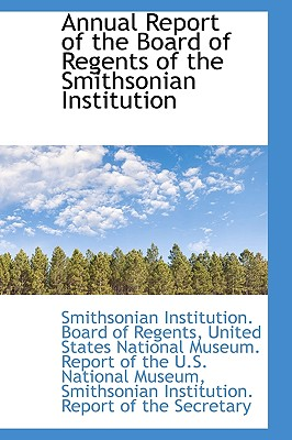 Annual Report of the Board of Regents of the Smithsonian Institution - Institution, Smithsonian