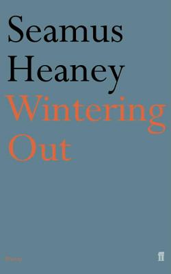 Wintering Out. - Heaney, Seamus