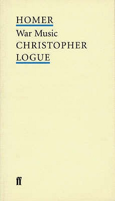 War Music - Homer, and Logue, Christopher (Translated by)