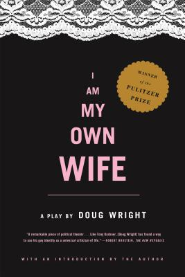 I Am My Own Wife: Studies for a Play about the Life of Charlotte Von Mahlsdorf - Wright, Doug