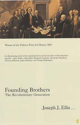 Founding Brothers: The Revolutionary Generation - Ellis, Joseph J.