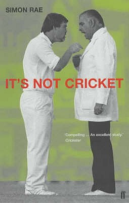 It's Not Cricket: Skullduggery, Sharp Practice and Downright Cheating in the Noble Game - Rae, Simon