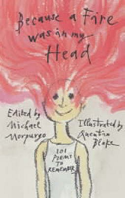 Because a Fire Was in My Head: 101 Poems to Remember - Morpurgo, Michael, M.B.E. (Editor)