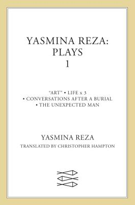 Yasmina Reza: Plays One: Art/The Unexpected Man/Conversations After a Burial/Life X 3 - Reza, Yasmina, and Hampton, Christopher (Translated by)