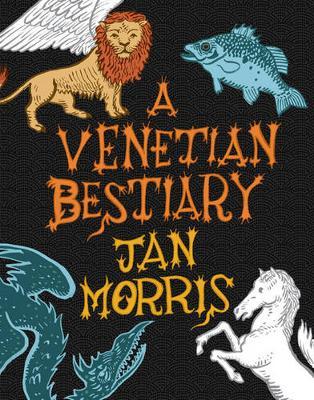 A Venetian Bestiary - Morris, Jan