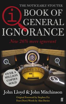 QI: The Book of General Ignorance: The Noticeably Stouter Edition - Lloyd, John, and Mitchinson, John
