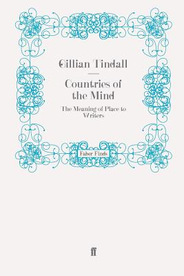 Countries of the Mind: The Meaning of Place to Writers - Tindall, Gillian