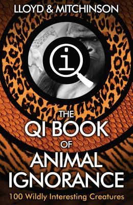 QI: The Book of Animal Ignorance - Lloyd, John, and Mitchinson, John