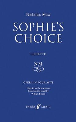Sophie's Choice: Libretto, Libretto - Maw, Nicholas (Composer), and Maw (Composer)