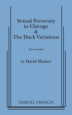 Sexual Perversity in Chicago and the Duck Variations - Mamet, David, Professor
