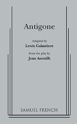 Antigone - Anouilh, Jean, and Galantiere, Lewis (Adapted by)