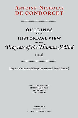 Outlines of an Historical View of the Progress of the Human Mind - Condorcet, Antoine-Nicholas