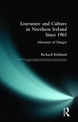 Literature and Culture in Northern Ireland Since 1965: Moments of Danger - Kirkland, Richard