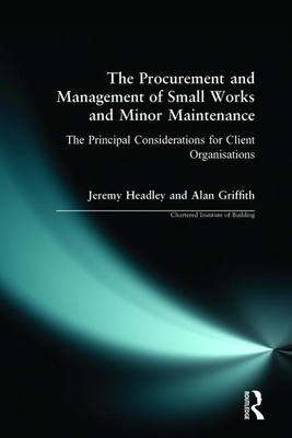The Procurement and Management of Small Works and Minor Maintenance - Headley, Jeremy, and Lewis, John, and Griffith, Alan
