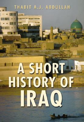 A Short History of Iraq: From 636 to the Present - Abdullah, Thabit A J