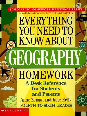 Everything You Need to Know about Geography Homework - Scholastic Books, and Zeman, Anne, and Kelly, Kate