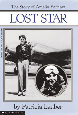 Lost Star: The Story of Amelia Earheart: The Story of Amelia Earhart - Lauber, Patricia