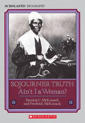 Sojourner Truth: Ain't I a Woman? - McKissack, Patricia C, and McKissack, Fredrick, Jr.