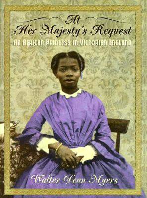 At Her Majesty's Request: An African Princess in Victorian England - Myers, Walter Dean