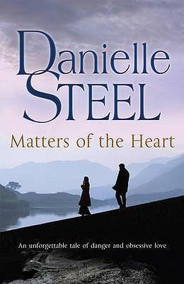 Matters of the Heart - Steel, Danielle