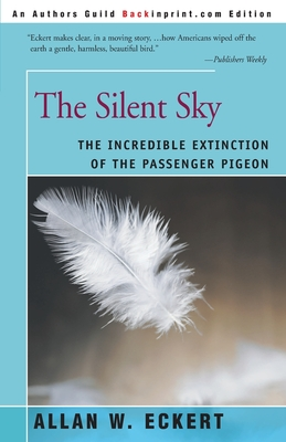 The Silent Sky: The Incredible Extinction of the Passenger Pigeon - Eckert, Allan W