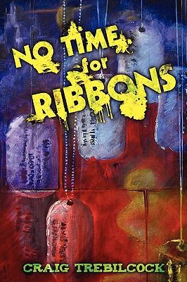 No Time for Ribbons - Trebilcock, Craig