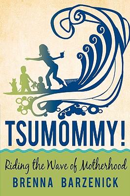 Tsumommy!: Riding the Wave of Motherhood - Barzenick, Brenna