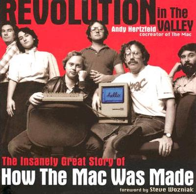 Revolution in the Valley - Hertzfeld, Andy, and Wozniak, Steve (Foreword by)