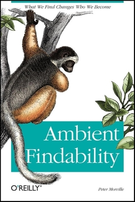 Ambient Findability - Morville, Peter
