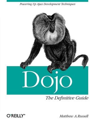 Dojo: The Definitive Guide - Russell, Matthew A
