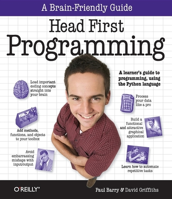 Head First Programming: A Learner's Guide to Programming Using the Python Language - Griffiths, David, and Barry, Paul