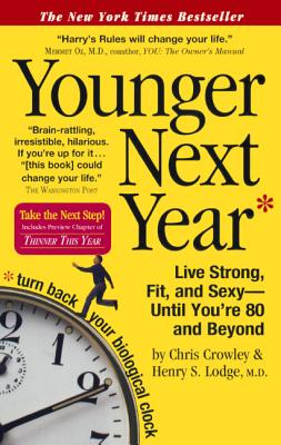 Younger Next Year: Live Strong, Fit, and Sexy - Until You're 80 and Beyond - Crowley, Chris, and Lodge, Henry S, MD