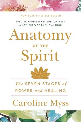 Anatomy of the Spirit: The Seven Stages of Power and Healing - Myss, Caroline, PhD
